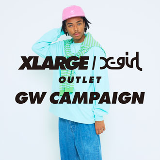 XLARGE/X-girl OUTLET GW CAMPAIGN